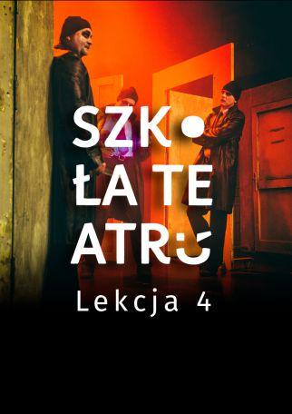 SZKOŁA TEATRU - LEKCJA 4