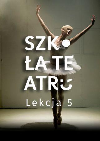 SZKOŁA TEATRU - LEKCJA 5